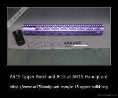 AR15 Upper Build and BCG at AR15 Handguard - https://www.ar15handguard.com/ar-15-upper-build-bcg