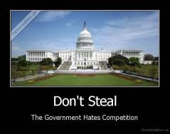 Don't Steal - The Government Hates Competition