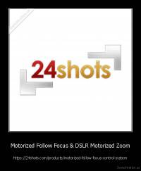 Motorized Follow Focus & DSLR Motorized Zoom - https://24shots.com/products/motorized-follow-focus-control-system