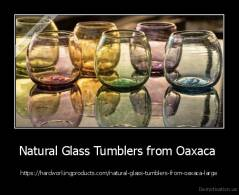 Natural Glass Tumblers from Oaxaca  - https://hardworkingproducts.com/natural-glass-tumblers-from-oaxaca-large
