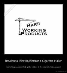Residential Electric/Electronic Cigarette Maker - hardworkingproducts.com/hstp-golden-rainbow-10-3u-residential-electronic-cigaret