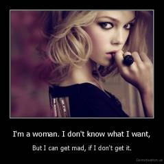 I'm a woman. I don't know what I want,